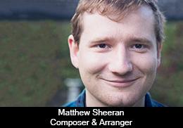 Matthew Sheeran – Composer & Arranger